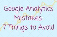Google Analytics Mistakes 7 Things to Avoid
