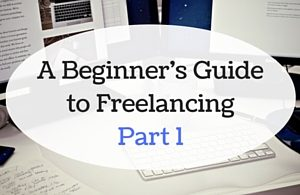 A Beginner's Guide to Freelancing - Part 1