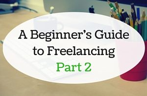 A Beginner's Guide to Freelancing - Part 2