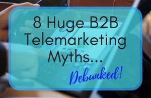 8 B2B Telemarketing Myths Debunked