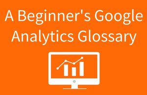Are you puzzling over Google Analytics? Pondering the many confusing terms and metrics? Don't worry, we'll cover all the basics in this concise glossary.