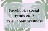 Facebook's social trends 2019: it's all about wellness