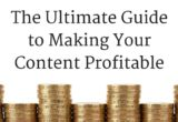The Ultimate Guide to Making Your Content Profitable