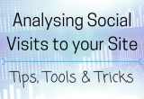 Analysing Social Visits to your Site- Tips, Tools and Tricks